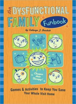 The Dysfunctional Family Funbook: Games & Activities to Keep You Sane Your Whole Visit Home