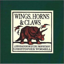 Wings, Horns, and Claws: A Dinosaur Book of Epic Proportions