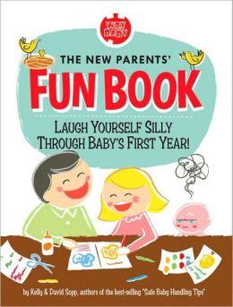 The New Parents' Fun Book: Laugh Yourself Silly Through Baby's First Year!
