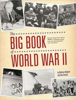 Big Book of World War II: Fascinating Facts about WWII Including Maps, Historic Photographs, and Timelines