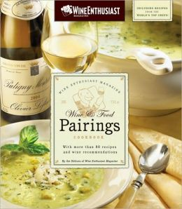 Wine Enthusiast Magazine Wine & Food Pairings Cookbook: With More than 80 Recipes and Wine Recommendations