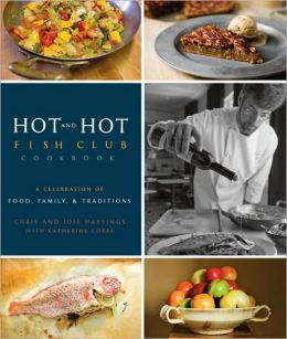 The Hot and Hot Fish Club Cookbook: A Celebration of Food, Family, and Traditions