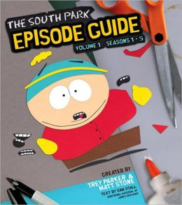 The South Park Episode Guide Seasons 1-5: The Official Companion to the Outrageous Plots, Shocking Language, Skewed Celebrities, and Awesome Animation