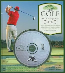 The Golf Record System: Create a Permanent Record of Every Round with Easy-to-Use Software and Step-by-Step Instructions to Improve Your Game