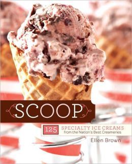 Scoop: 150 Specialty Ice Creams from the Nation's Best Creameries