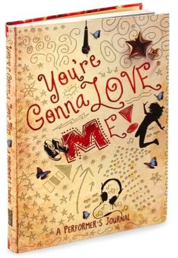 You're Gonna Love Me!: A Performer's Journal