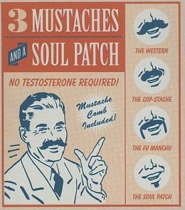 Three Mustaches and a Soul Patch: No Testosterone Required!