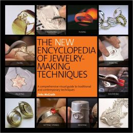 The New Encyclopedia of Jewelry-Making Techniques: A Comprehensive Visual Guide to Traditional and Contemporary Techniques