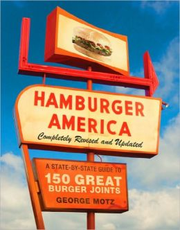 Hamburger America: A State-by-State Guide to 150 Great Burger Joints