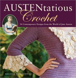 Austentatious Crochet: 32 Contemporary Designs from the World of Jane Austen