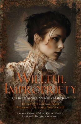 Willful Impropriety: 13 Tales of Society, Scandal, and Romance