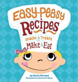 Easy-Peasy Recipes: Snacks and Treats to Make and Eat