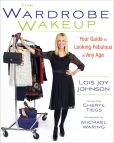 Book Cover Image. Title: The Wardrobe Wakeup:  Your Guide to Looking Fabulous at Any Age, Author: Lois Joy Johnson