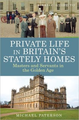 A Brief Guide to Private Life in Britain's Stately Homes