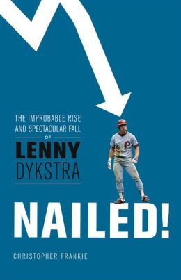 Nailed!: The Improbable Rise and Spectacular Fall of Lenny Dykstra