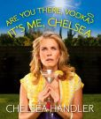Book Cover Image. Title: Are You There, Vodka? It's Me, Chelsea, Author: Chelsea Handler