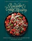 Book Cover Image. Title: Rose Water and Orange Blossoms:  Fresh & Classic Recipes from my Lebanese Kitchen, Author: Maureen Abood