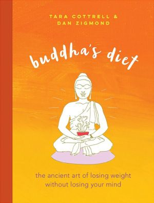 Buddha's Diet: The Ancient Art of Losing Weight Without Losing Your Mind