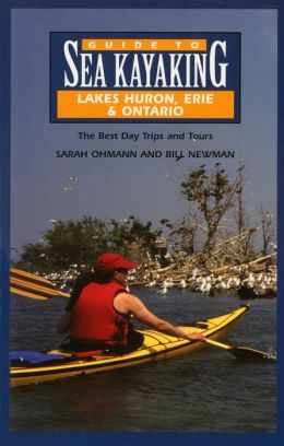 Guide to Sea Kayaking the Eastern Great Lakes: Lakes Huron, Erie & Ontario