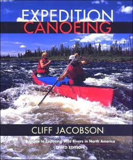 Expedition Canoeing: A Guide to Canoeing Wild Rivers in North America