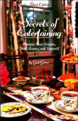 Secrets of Entertaining, 3rd: Pamper Your Guests, Your Home, and Yourself