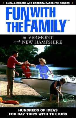 Fun with the Family in Vermont and New Hampshire: Hundreds of Ideas for Day Trips with the Kids