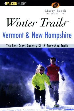 Winter Trails Vermont & New Hampshire: The Best Cross-Country Ski and Snowshoe Trails