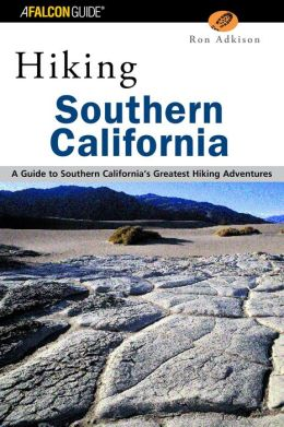 Hiking Southern California: A Guide to Southern Californias Greatest Hiking Adventures