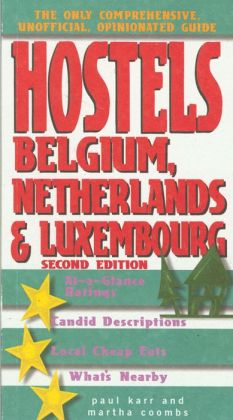 Hostels Belgium, Netherlands and Luxembourg: The Only Unofficial, Comprehensive, Opinionated Guide