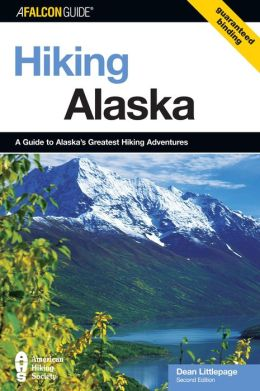 Hiking Alaska: A Guide to Alaska's Greatest Hiking Adventures
