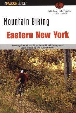 Mountain Biking Eastern New York: Seventy-four Epic Rides from North Jersey and Long Island to the Adirondacks