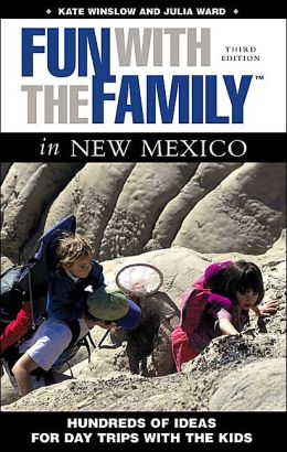 Fun with the Family in New Mexico: Hundreds of Ideas of Day Trips with the Kids