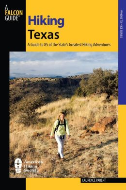 Hiking Texas: A Guide to 85 of the State's Greatest Hiking Adventures 2nd edition