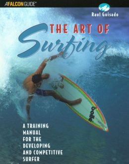 The Art of Surfing: A Training Manual for the Developing and Competitive Surfer