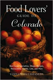 Food Lovers' Guide to Colorado: Best Local Specialties, Shops, Recipes, Restaurants, Events, Lore, and More!
