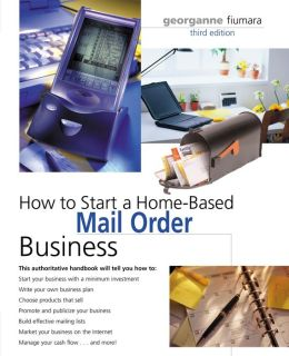 How to Start a Home-Based Mail Order Business (Home-Based Business Series)
