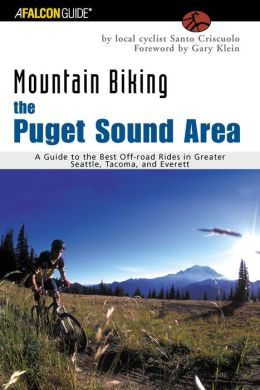 Mountain Biking, the Puget Sound Area: A Guide to the Best Off-road Rides in Greater Seattle, Tacoma, and Everett