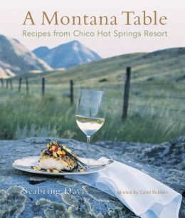 Montana Table: Recipes from Chico Hot Springs Resort