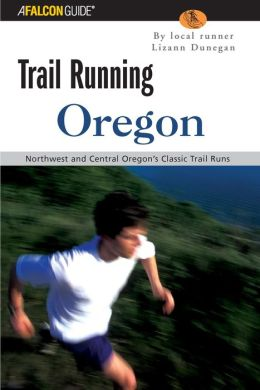 Trail Running Oregon: Northwest and Central Oregon's Classic Trail Runs ( A Falcon Guide Trail Running Series)
