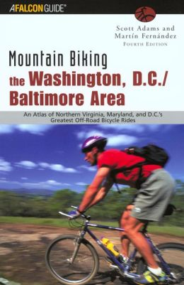 Mountain Biking the Washington, D.C./Baltimore Area: An Atlas of Northern Virginia and Marylands Greatest Off Road Bicycle Rides 4th Edition