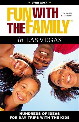 Fun with the Family in Las Vegas: Hundreds of Ideas for Day Trips with the Kids