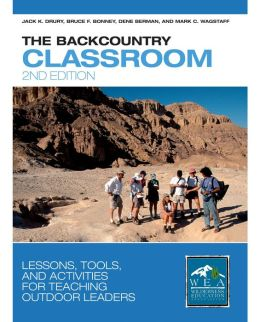 The Backcountry Classroom, 2nd: Lessons, Tools, and Activities for Teaching Outdoor Leaders