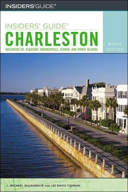 Insiders' Guide to Charleston, 9th: Including Mt. Pleasant, Summerville, Kiawah, and Other Islands