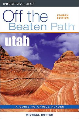 Off the Beaten Path Utah: A Guide to Unique Places