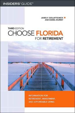 Choose Florida for Retirement, 3rd: Information for Retirement, Investment, and Affordable Living (Choose Retirement Series) James F. Gollattscheck and Daniel Murray