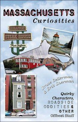 Massachusetts Curiosities: Quirky Characters, Roadside Oddities & Other Offbeat Stuff