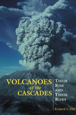 Volcanoes of the Cascades: Their Rise and Their Risks