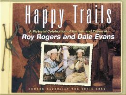 Happy Trails: A Pictorial Celebration of the Lives of Roy Rogers and Dale Evans