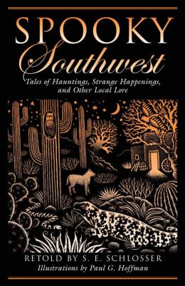 Spooky Southwest: Tales of Hauntings, Strange Happenings, and Other Local Lore