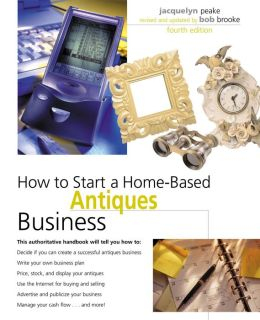 How to Start a Home-Based Antiques Business (Home-Based Business Series)